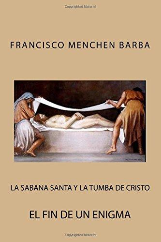 La Sabana Santa y la tumba de Cristo por Francisco Menchen Barba