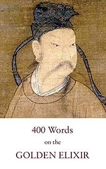 Four Hundred Words on the Golden Elixir: A Poetical Classic of Taoist Internal Alchemy (English Edition) de [Pregadio, Fabrizio]
