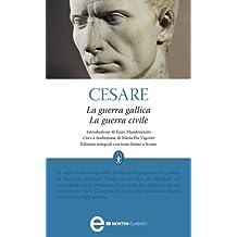 La guerra gallica - La guerra civile (eNewton Classici) (Italian Edition)