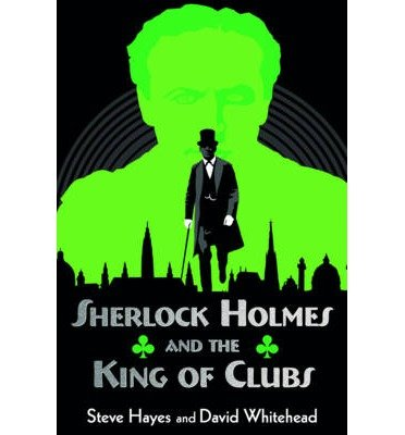 [(Sherlock Holmes and the King of Clubs)] [ By (author) Steve Hayes, By (author) David Whitehead ] [April, 2014]