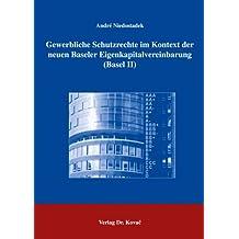 Gewerbliche Schutzrechte im Kontext der neuen Baseler Eigenkapitalvereinbarung (Basel II) (Studien zum Gewerblichen Rechtsschutz und zum Urheberrecht)