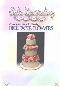 Cake Decorating - A Complete Guide To Creating Rice Paper Flowers [DVD]