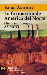 La formación de América del Norte. Desde los tiempos primitivos hasta 1763: Historia Universal Asimov, 11 (El Libro De Bolsillo - Historia) por Isaac Asimov