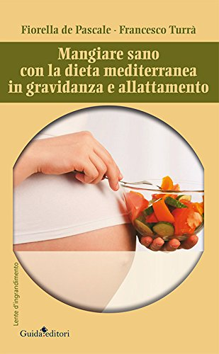mangiare sano con la dieta mediterranea in gravidanza e allattamento