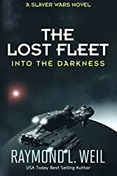 The Lost Fleet: Into the Darkness: A Slaver Wars Novel (Volume 2) by Raymond L. Weil (2015-08-26)