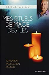 Mes rituels de magie des îles : Divination, protection, réussite