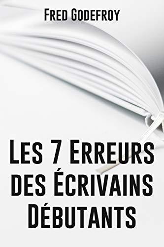Couverture du livre Les 7 erreurs des écrivains débutants (écrire un livre t. 1)