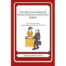 The Best Ever Book of Human Resource Consultant Jokes: Lots and Lots of Jokes Specially Repurposed for You-Know-Who