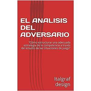 """EL ANALISIS DEL ADVERSARIO: """"Cómo estructurar una adecuada estrategia de la competencia a través del estudio de las situaciones de juego"""""""