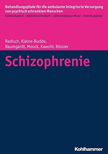 Schizophrenie (Behandlungspfade für die ambulante Integrierte Versorgung von psychisch erkrankten Menschen / Evidenzbasiert - leitlinienorientiert - sektorenübergreifend - interdisziplinär)