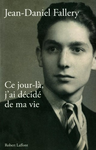 Ce jour-là, j'ai décidé de ma vie par Jean-Daniel Fallery