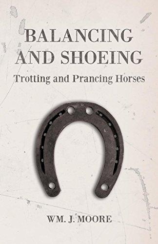 Balancing and Shoeing Trotting and Prancing Horses (English Edition) por Wm. J. Moore