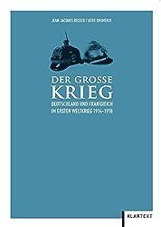 Der Große Krieg: Deutschland und Frankreich im Ersten Weltkrieg 1914-1918