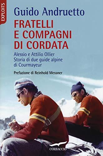 Fratelli e compagni di cordata. Alessio e Attilio Ollier. Storia di due guide alpine di Courmayeur