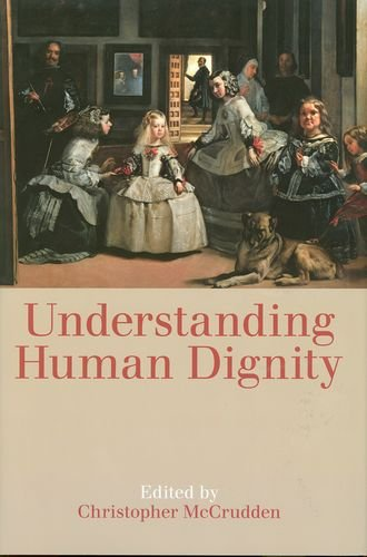 Understanding Human Dignity (Proceedings of the British Academy)