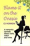 Blame it on the Onesie by CJ Morrow