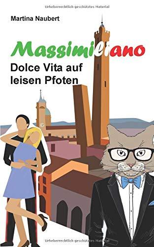 Massimiliano Dolce Vita auf leisen Pfoten: Humorvolle deutsch - italienische Liebeskomödie in Italien mit Kater, Liebe und Geist