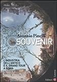 Souvenir. L'industria dell'antico e il Grand Tour a Roma