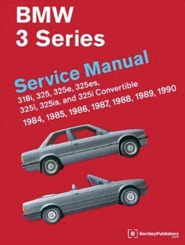 BMW 3 Series (E30) Service Manual: 1984, 1985, 1986, 1987, 1988, 1989, 1990: 318i, 325, 325e, 325es, 325i, 325is, 325i Convertible by Bentley Publishers published by Bentley Publishers (2011)