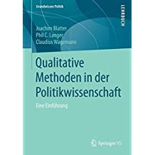 Qualitative Methoden in der Politikwissenschaft: Eine Einführung (Grundwissen Politik)