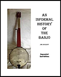 AN INFORMAL HISTORY OF THE BANJO: Based on my informal collecting... (English Edition)