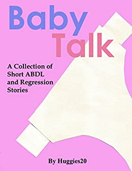 Baby Talk: A Collection of ABDL and Regression Stories