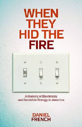 when-they-hid-the-fire-a-history-of-electricity-and-invisible-energy-in-america