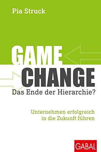Game Change – das Ende der Hierarchie?: Unternehmen erfolgreich in die Zukunft führen (Dein Business)
