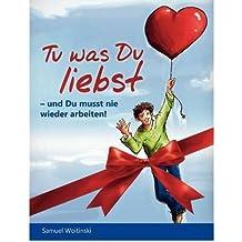 [ [ [ Tu Was Du Liebst - Und Du Musst Nie Wieder Arbeiten! (Geschenk Edition) (German) [ TU WAS DU LIEBST - UND DU MUSST NIE WIEDER ARBEITEN! (GESCHENK EDITION) (GERMAN) ] By Woitinski, Samuel ( Author )Oct-27-2011 Paperback