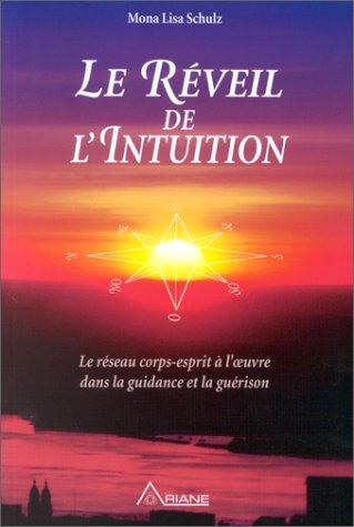 LE REVEIL DE L'INTUITION. : Le rseau corps-esprit  l'oeuvre dans la guidance et la gurison