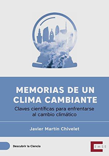 Memorias de un clima cambiante: Claves científicas para enfrentarse al cambio climático (Descubrir la ciencia nº 14) por Javier Martín Chivelet