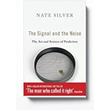 The Signal and the Noise: The Art and Science of Prediction by Nate Silver (2012-09-27)