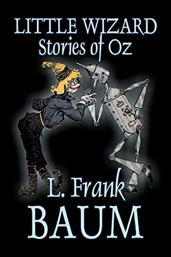 Little Wizard Stories of Oz by L. Frank Baum, Fiction, Fantasy, Fairy Tales, Folk Tales, Legends & Mythology Cover Image