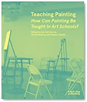 Teaching Painting: How Can Painting Be Taught in Art Schools?