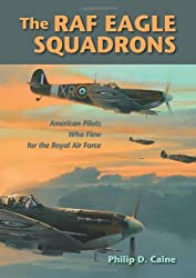 The RAF Eagle Squadrons: American Pilots Who Flew for the Royal Air Force