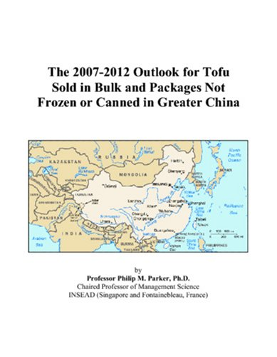 The 2007-2012 Outlook for Tofu Sold in Bulk and Packages Not Frozen or Canned in Greater China