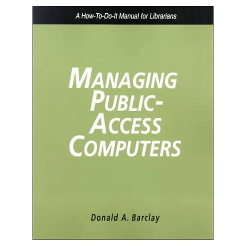 Managing Public Access Computers: A How-To-Do-It Manual for Librarians (How to Do It Manuals for Librarians) by Barclay, Donald A. (2000) Paperback