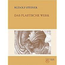 Das plastische Werk (Rudolf Steiner Gesamtausgabe / Schriften und Vorträge)