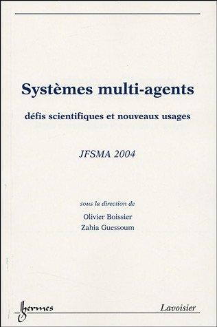 Systèmes multi-agents : Défis scientifiques et nouveaux usages, Actes des JFSMA 2004