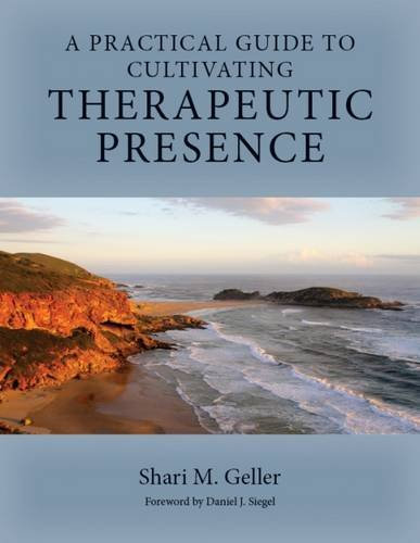 A Practical Guide for Cultivating Therapeutic Presence por Shari Geller