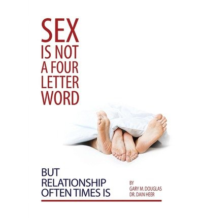 [{ Sex Is Not a Four Letter Word But Relationship Often Times Is By Douglas, Gary M ( Author ) Aug - 15- 2013 ( Paperback ) } ]