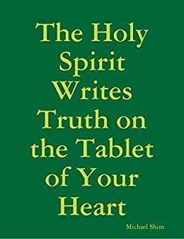 The Holy Spirit Writes Truth on the Tablet of Your Heart by [Shim, Michael]