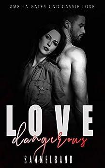 Dangerous Love: Gefährliche Liebe - Sammelband (German Edition) by [Gates, Amelia, Love, Cassie]