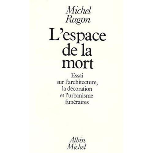 L'Espace de la mort : Essai sur l'architecture, la décoration et l'urbanisme funéraires