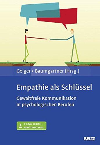 Empathie als Schlüssel: Gewaltfreie Kommunikation in psychologischen Berufen. Anwendung in Psychotherapie, Beratung und im sozialen Bereich. Mit E-Book inside und Arbeitsmaterial