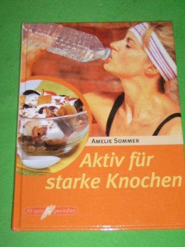 Aktiv für starke Knochen Amelie Sommer. [Fotogr. Barbara Bonisolli. Red.: Petra Bachmann ; Cornelia Klaeger]