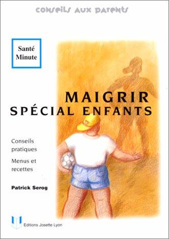 MAIGRIR SPECIAL ENFANTS. Conseils pratiques, Menus et recettes par Patrick Sérog