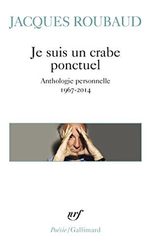 Je suis un crabe ponctuel: Anthologie personnelle 1967-2014 par Jacques Roubaud