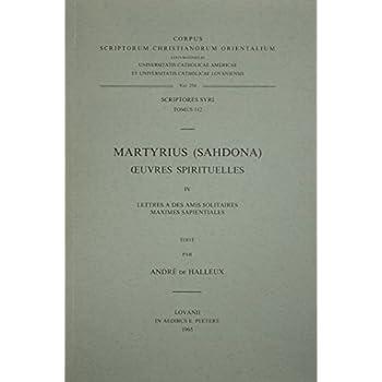 Martyrius Sahdona. Oeuvres Spirituelles, IV. Lettres a Des Amis Solitaires, Maximes Sapientiales. Syr. 112.