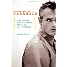 Understanding Paranoia: A Guide for Professionals, Families, and Sufferers